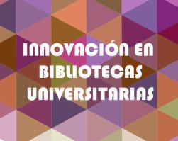 Innovación en bibliotecas universitarias