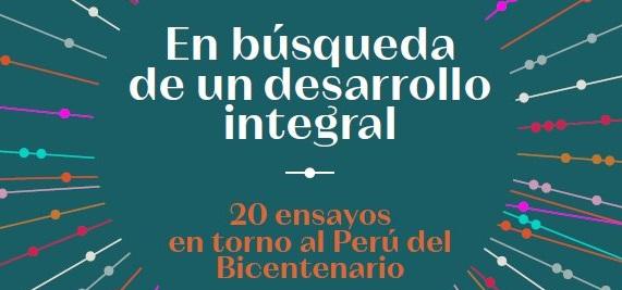 [UP] En búsqueda de un desarrollo integral : 20 ensayos en torno al Perú del Bicentenario